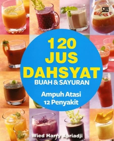 120 Just Dahsyat Buah & Sayuran Ampuh Atasi 12 Penyakit