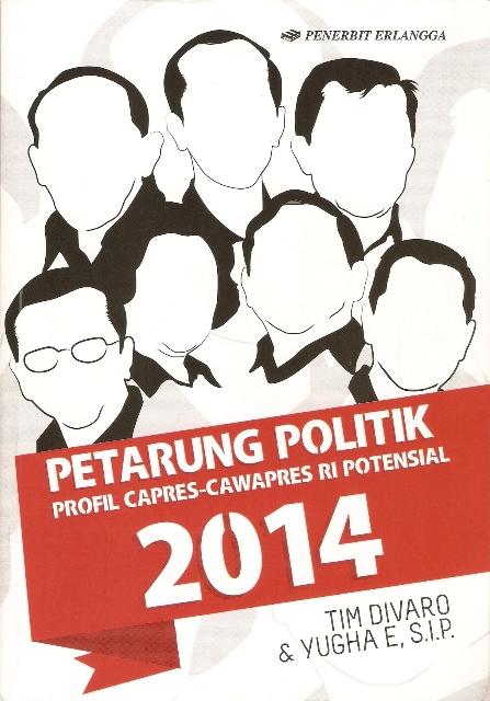 PETARUNG POLITIK; Profil Capres & Cawapres RI Potensial 2014